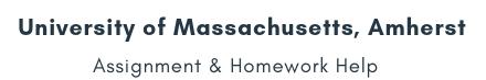 University of Massachusetts, Amherst Assignment &Homework Help